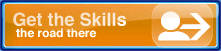 Get the Skills - The road there